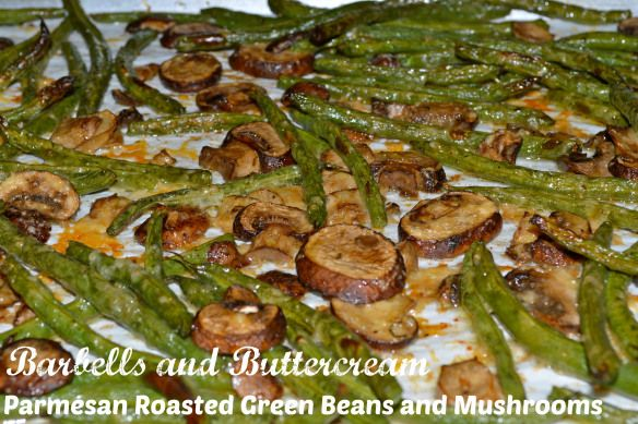 Parmesan Roasted Green Beans and Mushrooms by Barbells and Buttercream
