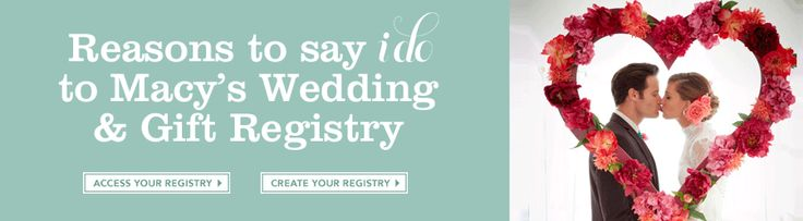 Reasons to say i do to Macys Wedding and Gift Registry