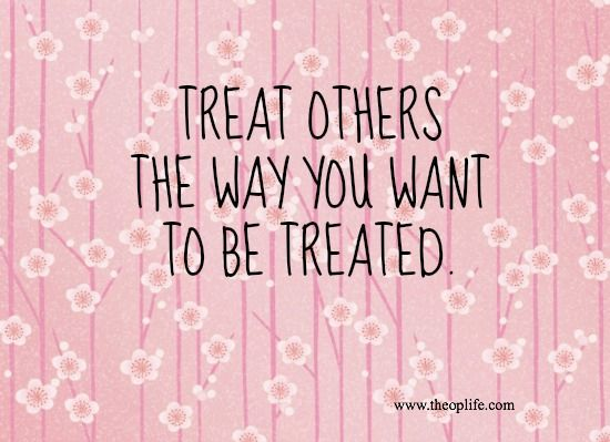 treat others the way you want to be treated essay