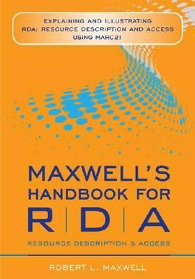 Maxwell's handbook for RDA, resource description & access : explaining and illustrating RDA: resource description and access using MARC21 / Robert L. Maxwell. Chicago : ALA Editions, an imprint of the American Library Association, 2013. This clear and comprehensive resource illustrates and applies the new cataloging rules in the MARC21 environment for every type of information format.