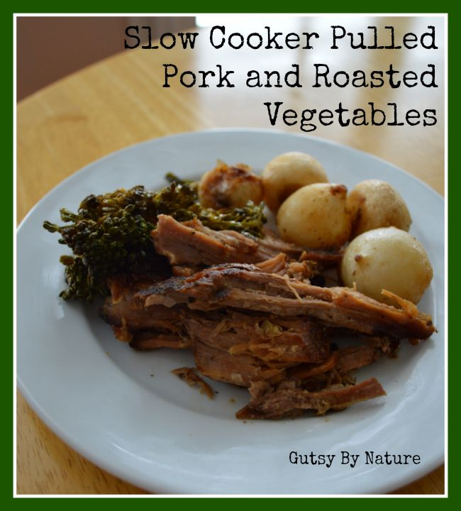 Slow Cooker Pulled Pork and Roasted Vegetables - Gutsy By Nature ...