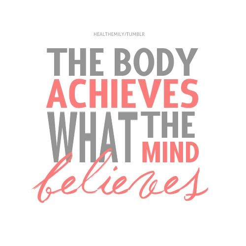 Your Body Achieves What Your Mind Believes
