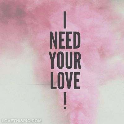 I Need Quotes About Love : need your love love love quotes quotes cute quote pink boy lovely ...