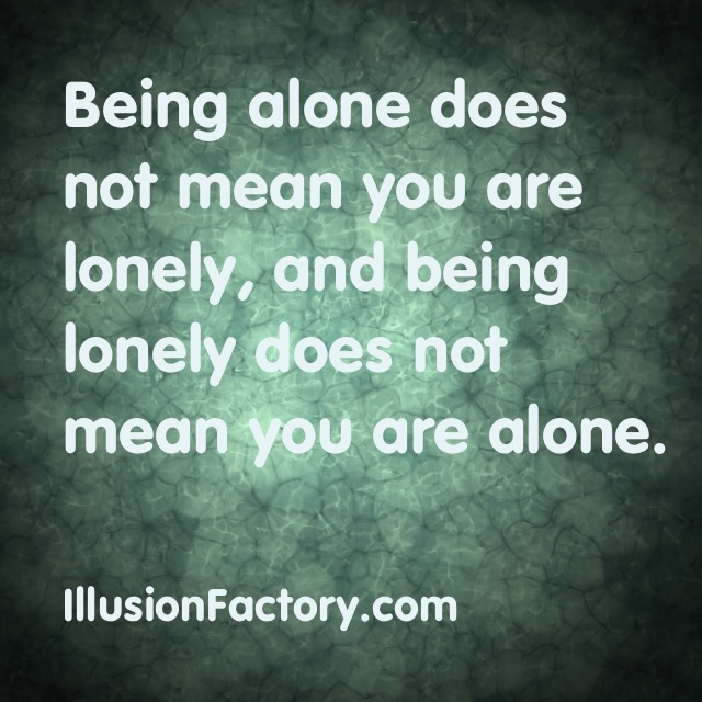 alone does not mean you are Aging alone doesn't have to mean lonely 11/08/2013  my partner does not have any friends and never wants to leave the house  no you are not alone.