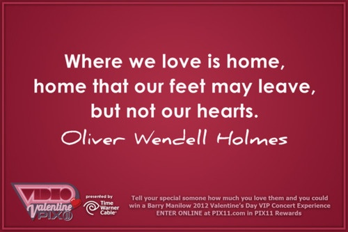 Where we love is home, home that our feet may leave, but not our hearts. - Oliver Wendell Holmes