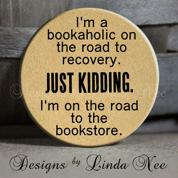 "I'm a bookaholic on the road to recovery. Just kidding. I'm on the road to the book store. on Tan Quote - 1.5"" Pinback Button Sarcastic"