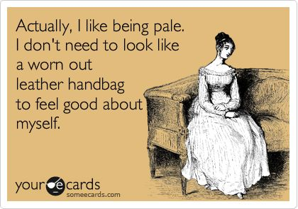 I'm okay with being pale ...