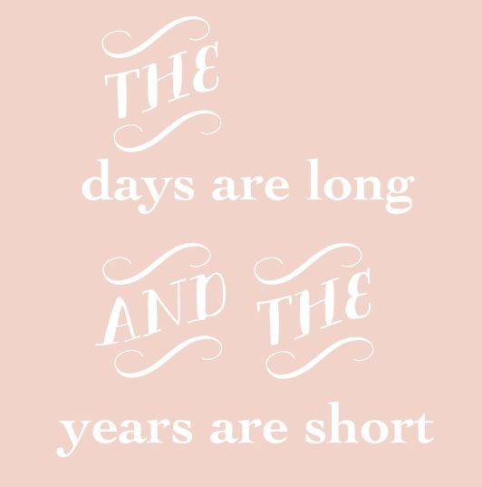 the days are long and the years are short