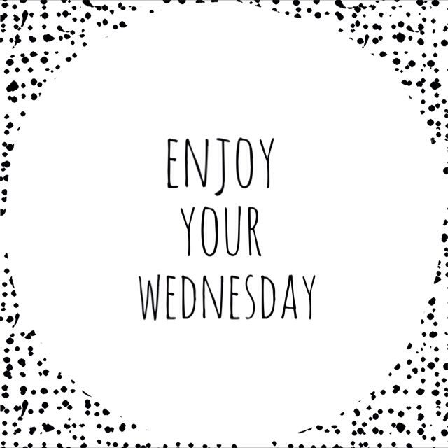 Enjoy Your Wednesday Today Pinterest