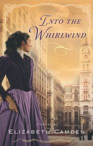 Into the Whirlwind by Elizabeth Camden- 9 out of 10 stars