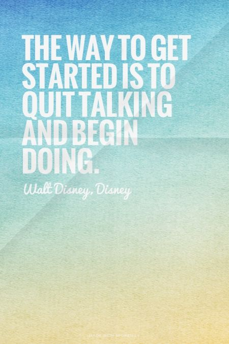 The way to get started is to quit talking and begin doing. - Walt Disney, Disney | Simon made this with Spoken.ly