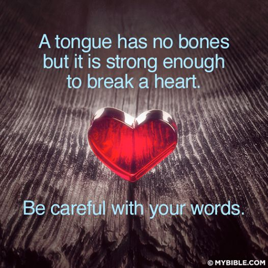 a tongue has no bones but it can break A tongue has no bones,but it's already strong enough to break a heart,so be careful with your words.