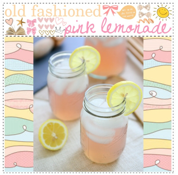 "old fashioned pink lemonade"" by thebestcookbook on Polyvore"