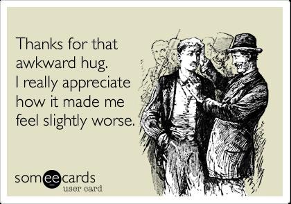 (Awkward Hug)