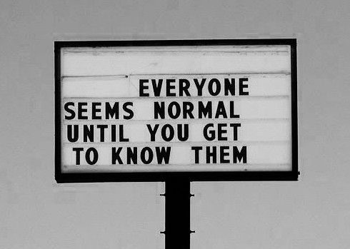 everyone SMELLS normal till ya get ta know dem!