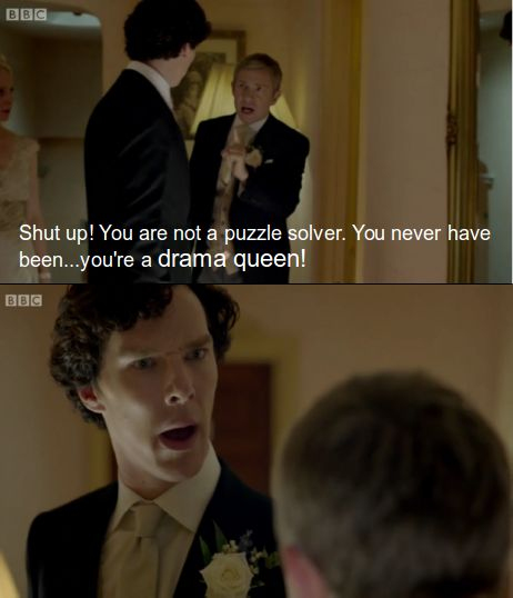 """You're a drama queen!""<---- Sherlock's face is the best ""I am not! Oh, well, maybe..."""