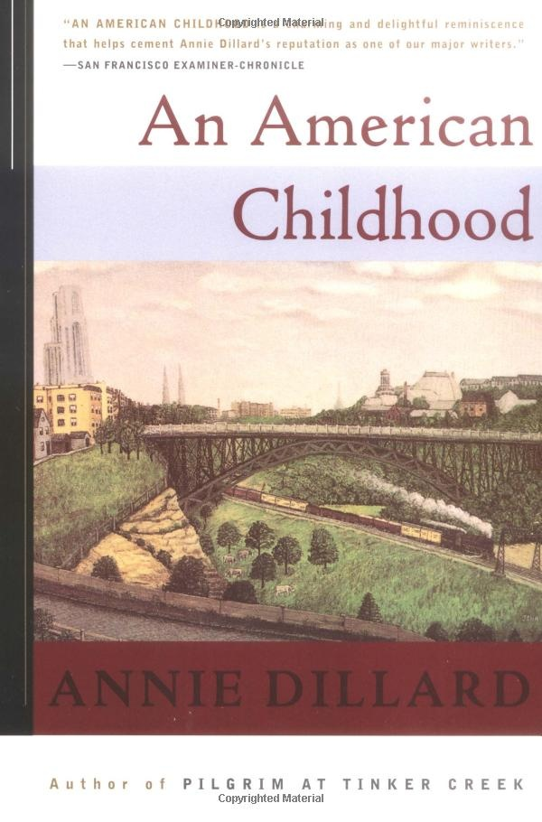an american childhood essay by annie dillard The award of a national humanities medal to annie dillard will bring more  attention to  she begins an essay in her 1982 prose collection, teaching a  stone to talk  a period recounted in her winning 1987 memoir, an american  childhood.