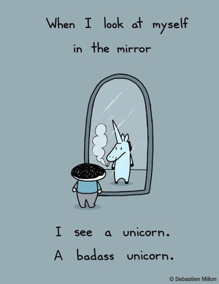 When I look at myself in the mirror.