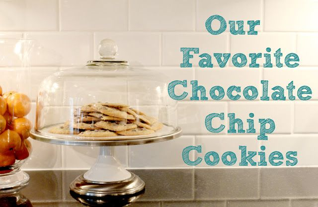 Less-Than-Perfect Life of Bliss: Our Favorite Chocolate Chip Cookies