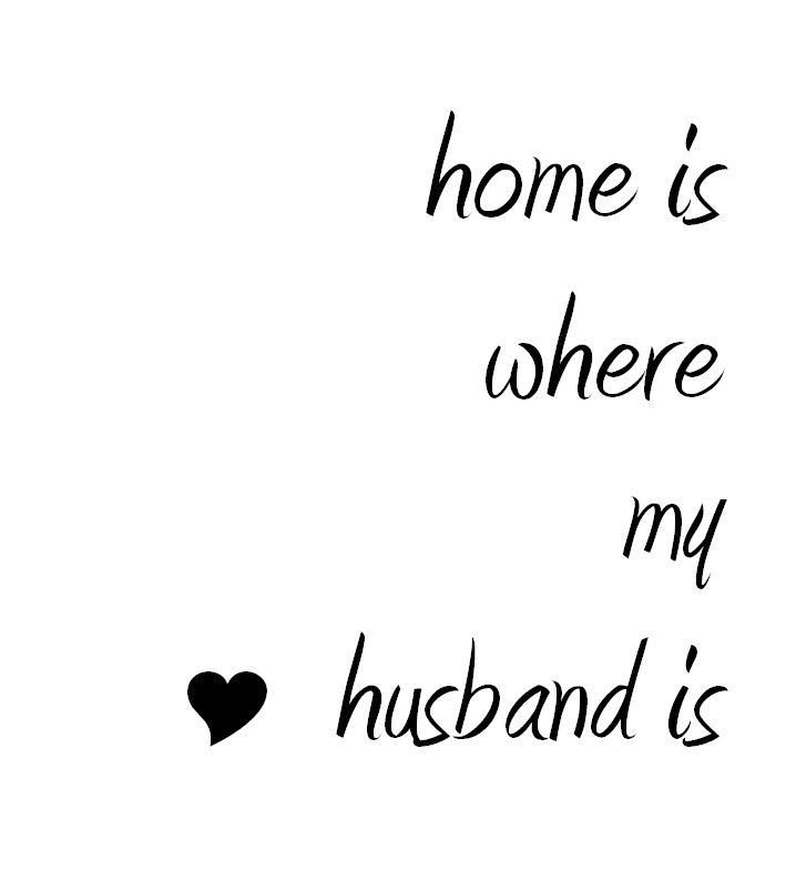 home is where my husband is