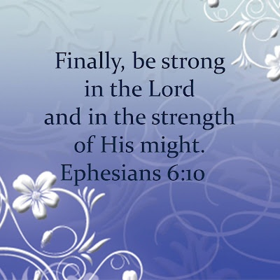 Ephesians 6:10 (NIV) > Finally, be strong in the Lord and in his mighty power.