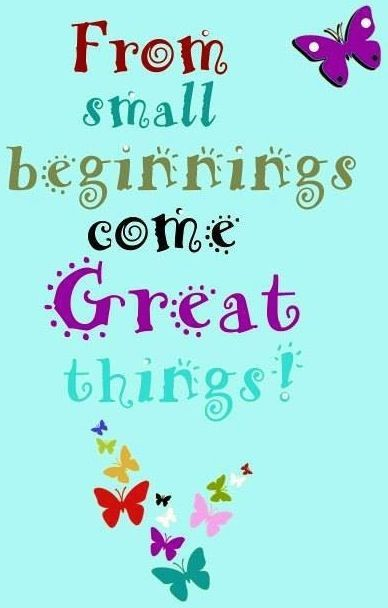 great things start from small beginnings essay