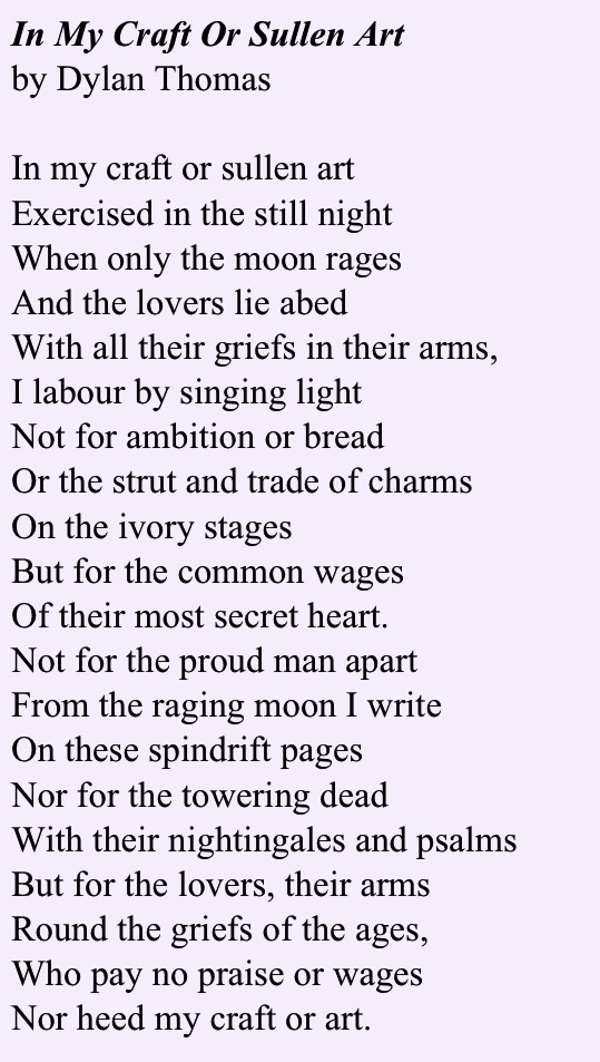 in my craft or sullen art The work of dylan thomas has occasioned much critical commentary in my craft or sullen art from poem of the day may 2015 by dylan thomas read more essay.
