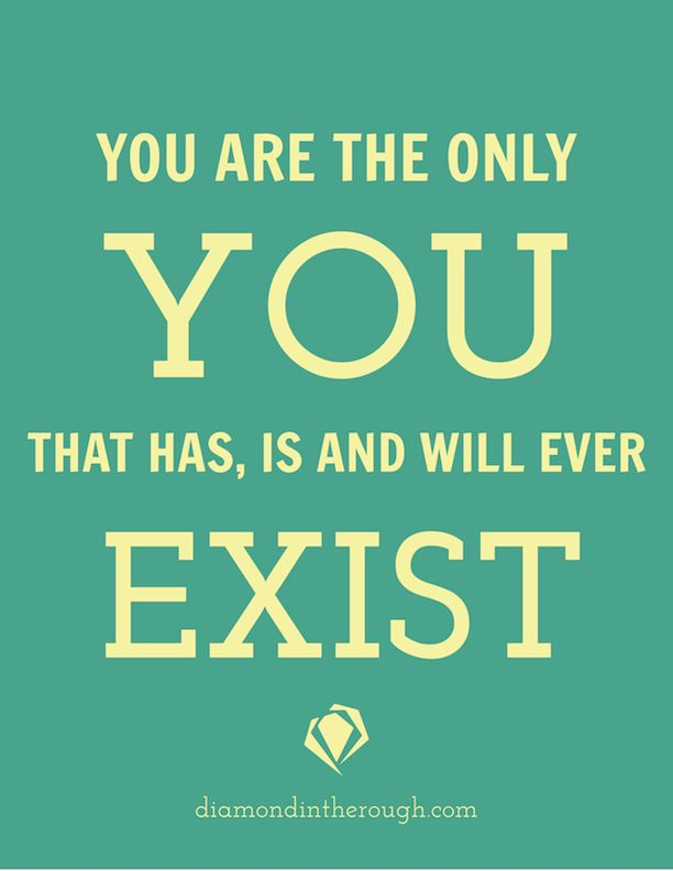 """You are the only YOU that has, is, and will ever exist."" #30DaysOfOriginality"