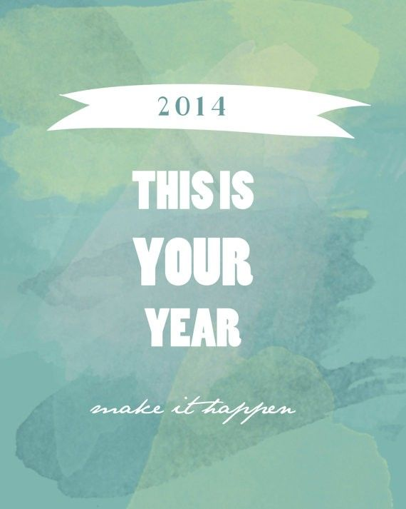 2014 New Year Quotes, This Is Your Year 2014 Make It Happen