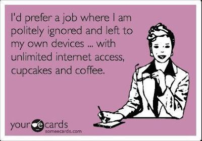 Good thing I do what I do. Except for the ignored part...everybody is all up in my business when I'm working. ;)