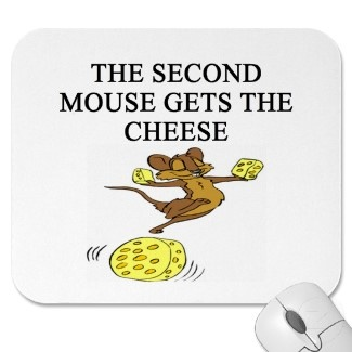 The second mouse gets the cheese proverbs