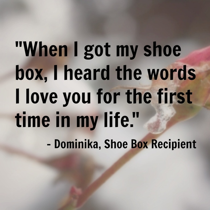 Dominika was raised in Slovakia, and her family was very poor. When she was four years old, her father left them, and her mother had no money to buy gifts for Christmas. That year, Dominika received a shoe box gift from Operation Christmas Child. For the first time, as she read the note in her box talking about Jesus' love, she felt that someone loved her. ~ And this is why we pack them!  I love to hear the stories of how these shoeboxes impacted the lives of children ~  Thank you Lord!