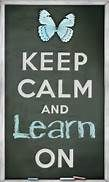 Keep calm and learn on bing images