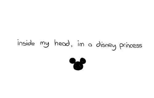 Inside my head, I'm a disney princess. Belle specifically