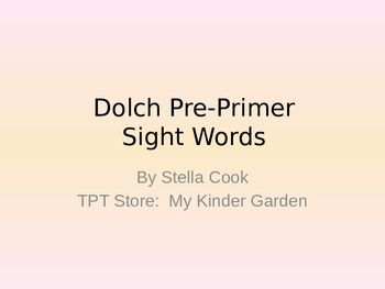 Dolch Pre-Primer Sight Word PowerPoint: http://pinterest.com/pin/329959110170749789/