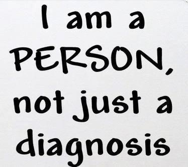 I am a PERSON, not just a diagnosis.
