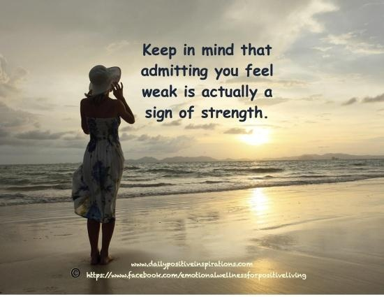 Quote for Healing.  Admitting you feel weak is actually a sign of strength.