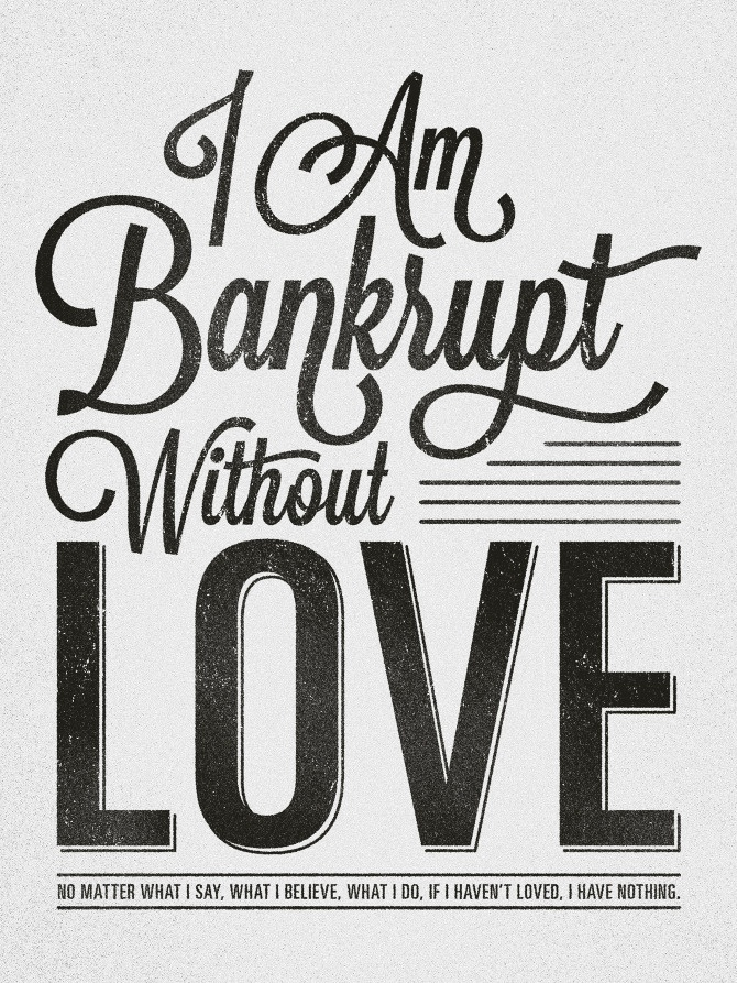 Bankrupt without love. 1 Corinthians 12 (Message Translation). Designed by Stephen Murrill