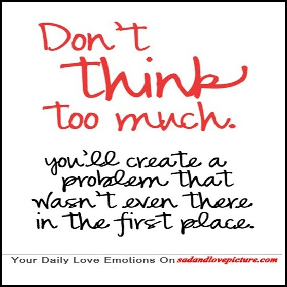 Quotes About Don't Think Too Much