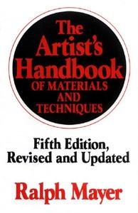 THE ARTIST'S HANDBOOK of Materials and Techniques - Ralph Mayer