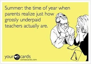 teacher's summer break= They put in up to 60 hours weekly during school months & do NOT get paid when school is not in session