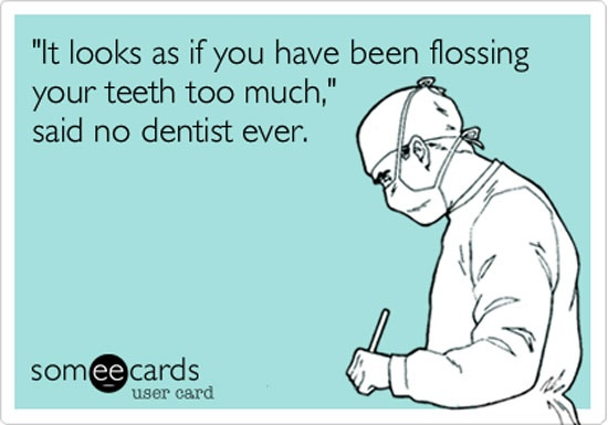 Too much flossing...no way