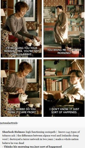 This is why I love Sherlock. Everyday things just sort of happen because those around him take care of him.