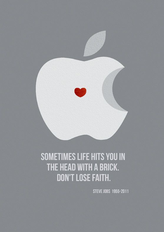 "Steve Jobs Quote ""Sometimes life hits you in the head with a brick. Don't lose faith."""
