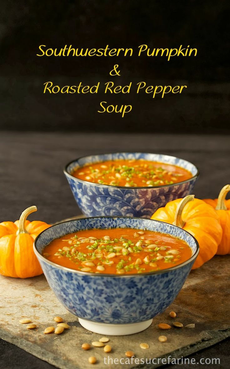 Southwestern Pumpkin & Roasted Red Pepper Soup - thecafesucrefarine ...