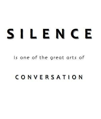SILENCE is one of the great arts of conversation. :D #Silence #Conversation #Hearing_Loss