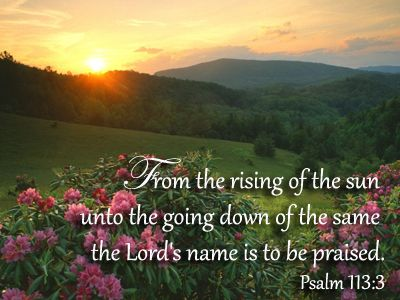 U Arrive In The Rising Sun From the rising of the sun unto the going down of the same the Lord's ...