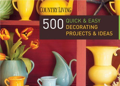 quick easy decorating projects ideas country living 500 quick amp easy ...
