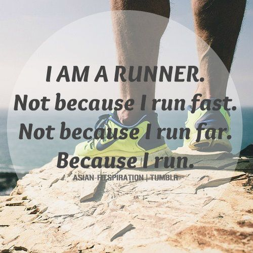 I am a runner. Encouraging to me because I often feel so far from the goals I have! But every day I run I'm closer to them!