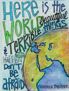 "art journal word art Frederick Buechner quote ""Here is the World"""